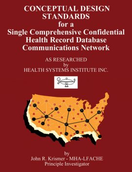 Conceptual Design Standards for a Single Comprehensive Confidential Health Record Database Communications Network, John R. Krismer