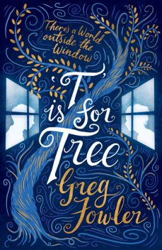 T is for Tree, Greg Fowler