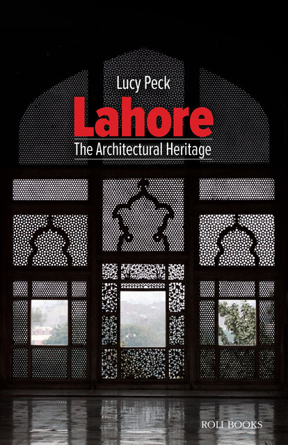 Lahore: The Architectural Heritage, Lucy Peck