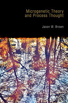 Microgenetic Theory and Process Thought, Jason Brown