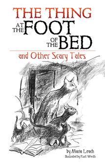 The Thing at the Foot of the Bed and Other Scary Tales, Maria Leach