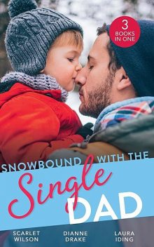 Snowbound With The Single Dad, Scarlet Wilson, Dianne Drake, Laura Iding
