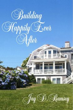 Building Happily Ever After, Jay D.Ramsey