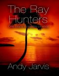 The Ray Hunters: One Boy's Incredible Journey, Andy Jarvis