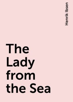 The Lady from the Sea, Henrik Ibsen