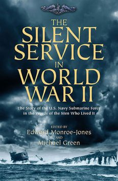 The Silent Service in World War II, Michael Green, Edward Monroe-Jones