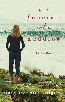 Six Funerals and a Wedding, Mary Twomey Odgers