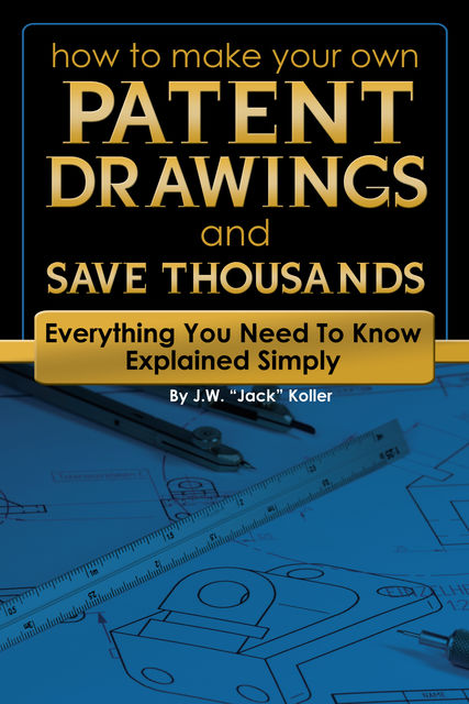 How to Make Your Own Patent Drawing and Save Thousands, Jack Koller