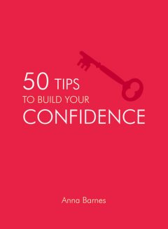 50 Tips to Build Your Confidence, Anna Barnes