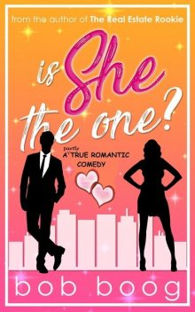 Is She THE ONE? A Partly-True Romantic Comedy, Bob Boog