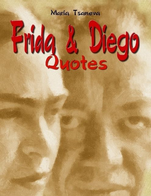 Frida & Diego: Quotes, Maria Tsaneva
