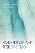 Missional Discipleship After Christendom, Andrew Hardy, Dan Yarnell