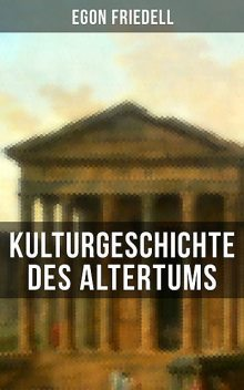 Kulturgeschichte des Altertums, Egon Friedell