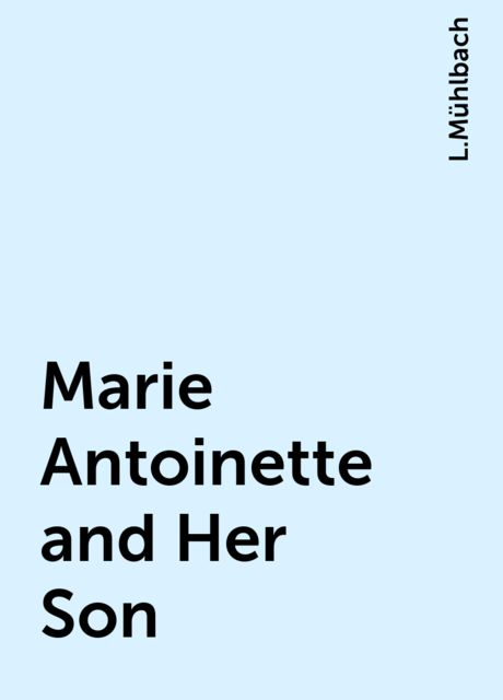 Marie Antoinette and Her Son, L.Mühlbach