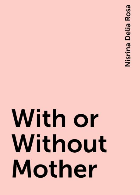 With or Without Mother, Nisrina Delia Rosa