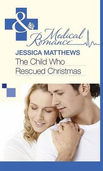 The Child Who Rescued Christmas, Jessica Matthews