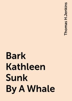 Bark Kathleen Sunk By A Whale, Thomas H.Jenkins