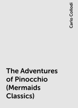 The Adventures of Pinocchio (Mermaids Classics), Carlo Collodi