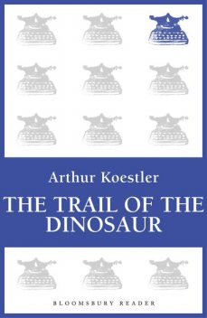 The Trail of the Dinosaur / Reflections on Hanging, Arthur Koestler
