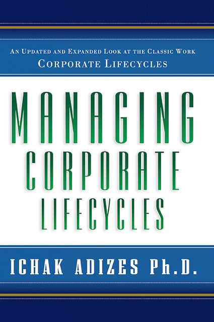 Managing Corporate Lifecycles, Ichak Adizes