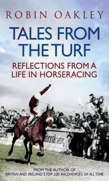 Tales from the Turf: Reflections from a Life in Horseracing, Robin Oakley