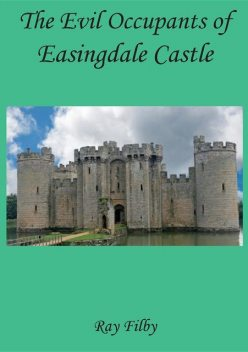 The Evil Occupants of Easingdale Castle, RAY FILBY