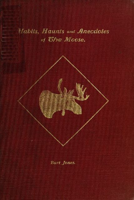Habits, Haunts and Anecdotes of the Moose and Illustrations from Life, Charles Jones