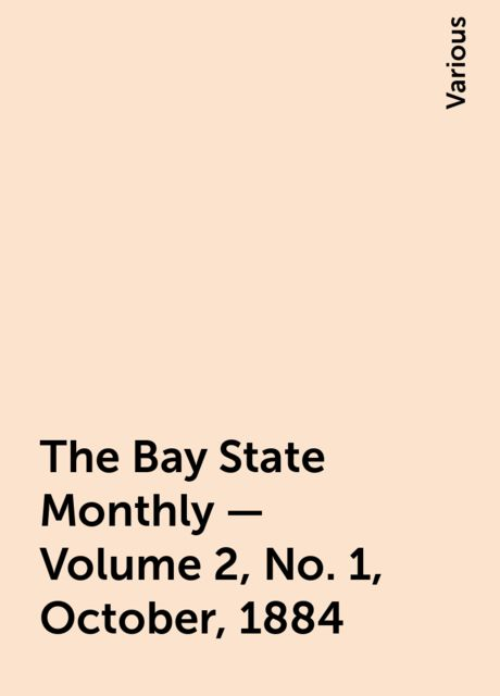 The Bay State Monthly — Volume 2, No. 1, October, 1884, Various