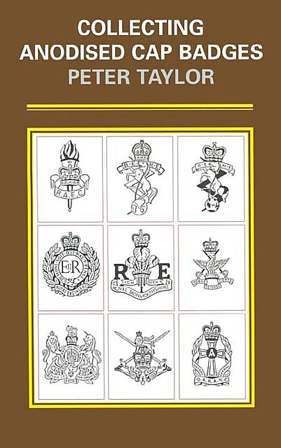 Collecting Anodised Cap Badges, Peter Taylor