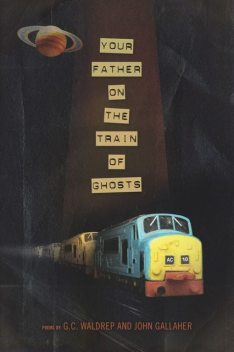 Your Father on the Train of Ghosts, John Gallaher, G.C. Waldrep