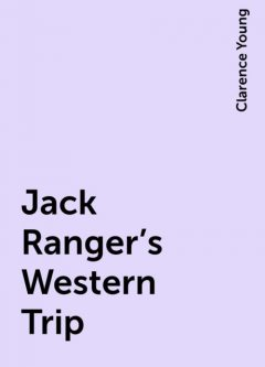 Jack Ranger's Western Trip, Clarence Young