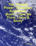 "The ""People Power"" Education Superbook: Book 1. How We Think, Learn & Study, Tony Kelbrat"