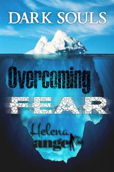 How To Be Happy: Overcoming Fear (Positive Thinking Book), Helena Angel