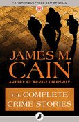 The Complete Crime Stories, James Cain
