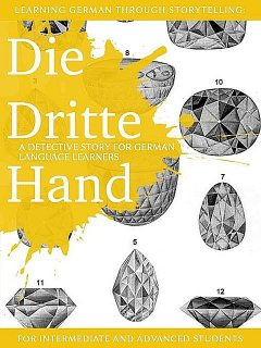 Learning German through Storytelling: Die Dritte Hand – a detective story for German language learners (includes exercises) for intermediate and advanced, André Klein