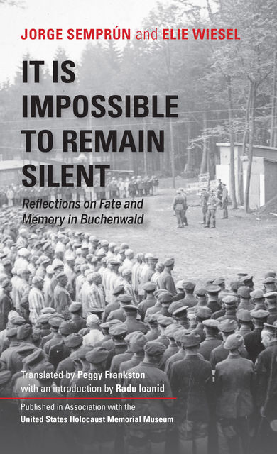 It Is Impossible to Remain Silent, Elie Wiesel, Jorge Semprun