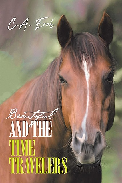 Beautiful and the Time Travelers, C.A. Eroh