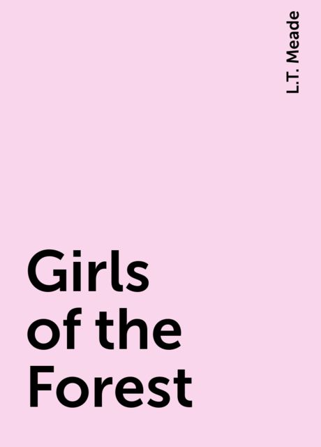 Girls of the Forest, L.T. Meade