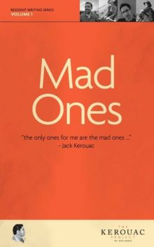 Mad Ones, Darlyn Finch Kuhn, Justin Quarry, Kelly Luce, Michael Hawley, The Kerouac Project