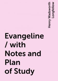 Evangeline / with Notes and Plan of Study, Henry Wadsworth Longfellow