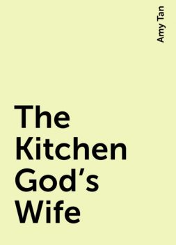 The Kitchen God's Wife, Amy Tan