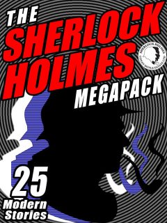 The Sherlock Holmes Megapack: 25 Modern Tales by Masters, Robert Sawyer, Kristine Kathryn Rusch, Mike Resnick, Gary Lovisi, Michael Kurland, Richard A.Lupoff