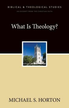 What Is Theology?, Michael Horton