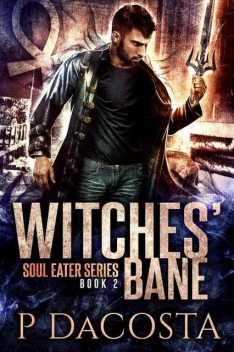 Witches' Bane (The Soul Eater Book 2), Pippa DaCosta
