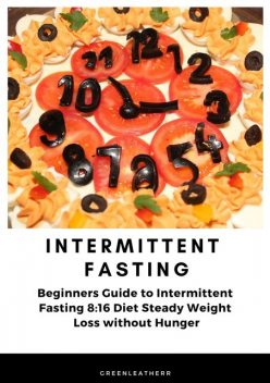 Intermittent Fasting Beginners Guide to Intermittent Fasting 8, Greenleatherr