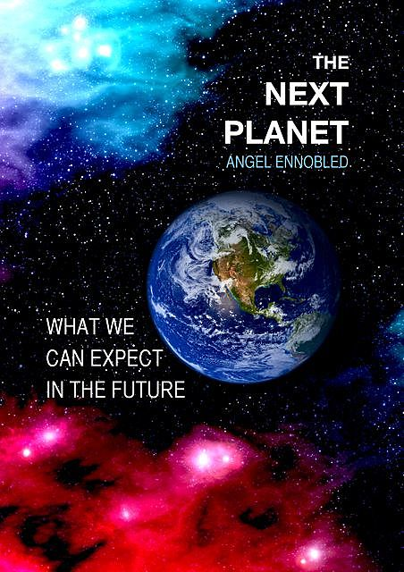 The Next Planet: What we can expect in the future, Angel Ennobled