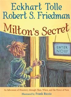 Milton's Secret, Eckhart Tolle, Robert S.Friedman