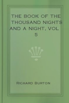 The Book of the Thousand Nights and a Night, vol 5, Richard Burton