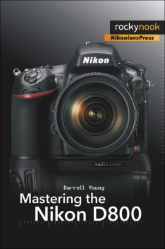 Mastering the Nikon D800, Darrell Young