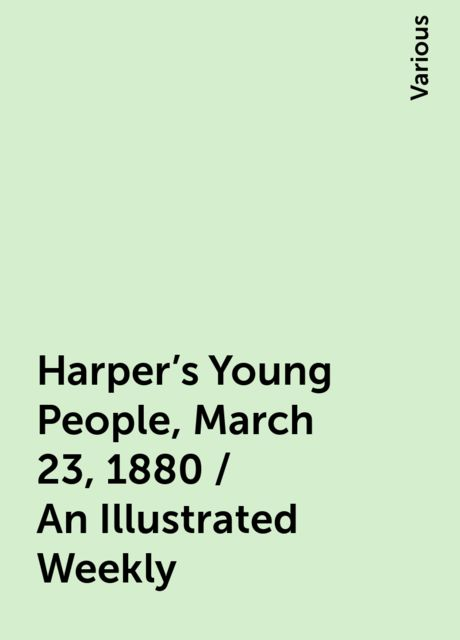 Harper's Young People, March 23, 1880 / An Illustrated Weekly, Various